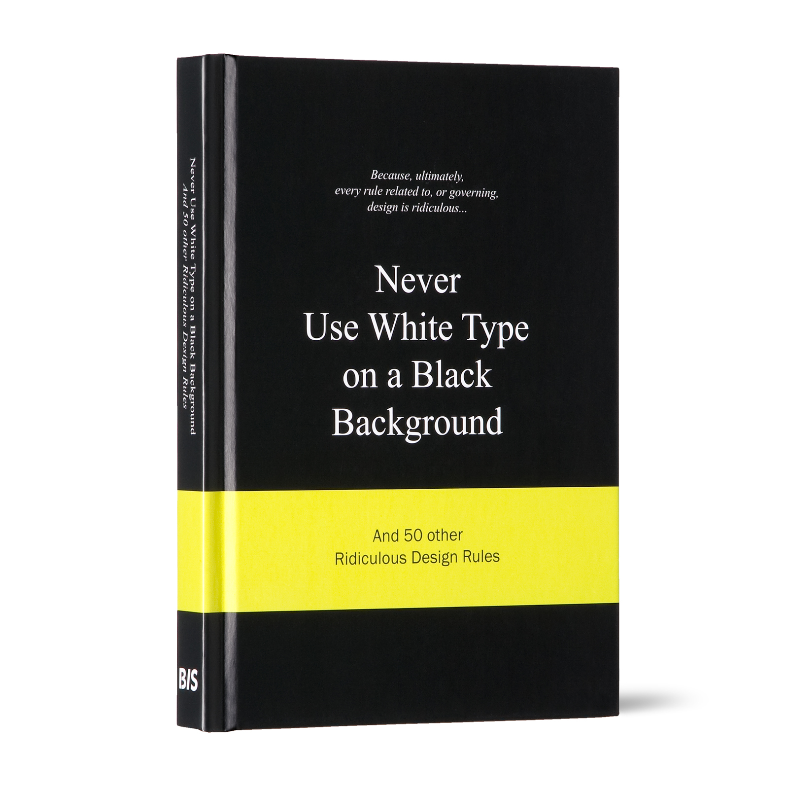 Never Use White Type On A Black Background Book