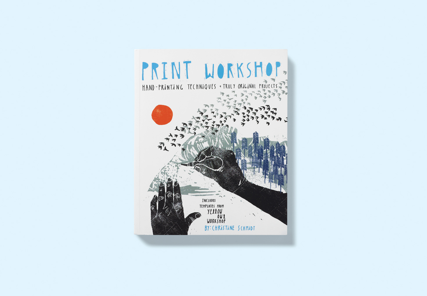 Print Workshop: Hand-Printing Techniques and Truly Original Projects by Christine Schmidt