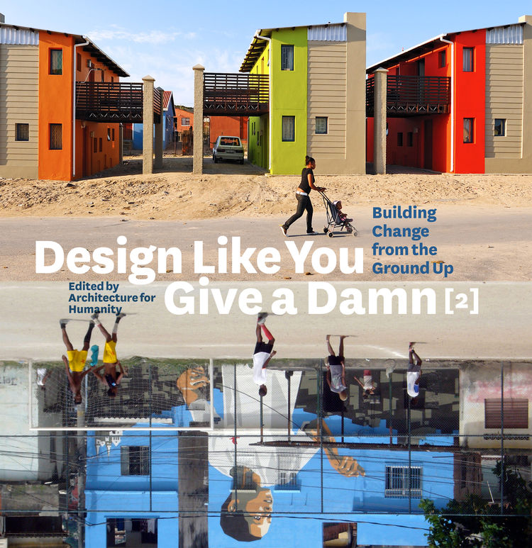 <i>Design Like You Give a Damn [2]</i> is the new book from Architecture for Humanity and the follow-up to their runaway hit first volume.