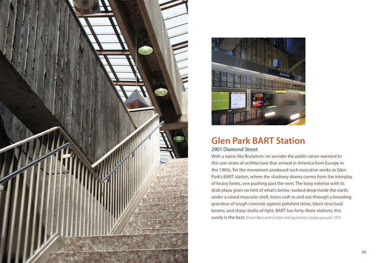 No one to shy away from a bit of infrastructure, King shows us the brutalist beauty of the Glen Park BART station. Its soaring ceiling, open-air design, and the rough texture of the walls makes it the rare transit station in which you'll want to linger.<b