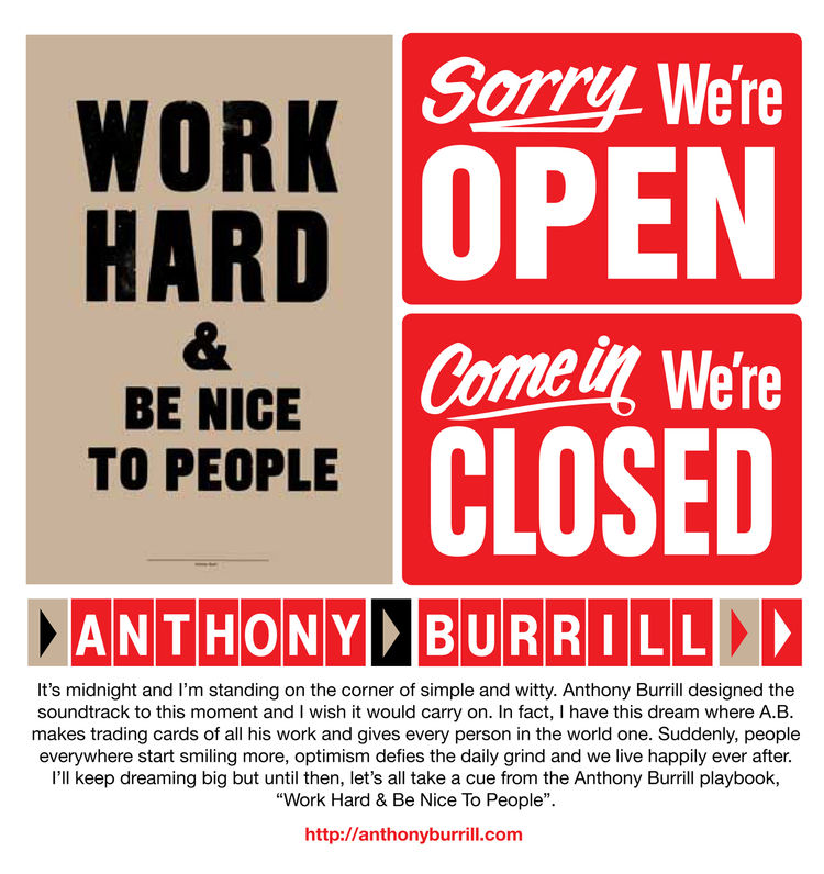 "Graphic designer Anthony Burrill says, ""Work hard and be nice to people."" See what else he has to say at <a href=""http://anthonyburrill.com"">anthonyburrill.com</a>."