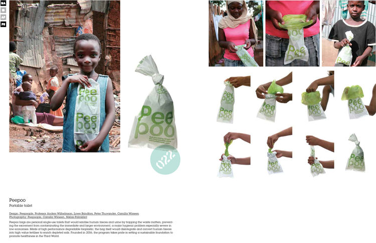 The PeePoo bag is a single-use toilet designed for individuals in densely populated areas that lack adequate plumbing and sanitation infrastructure. The bag sanitized waste and converts it into fertilizer; the bag itself is biodegradable and encourages th