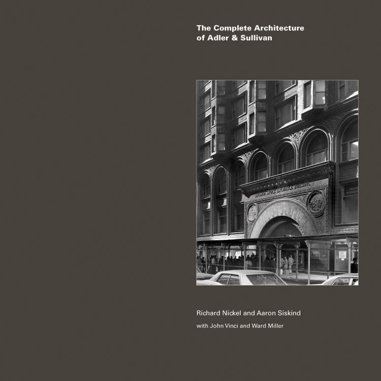 "Cover of <i>The Complete Architecture of Adler & Sullivan</i>. Courtesy of <a href=""http://www.richardnickelcommittee.org/"">The Richard Nickel Committee and Archive</a>."
