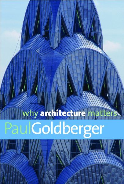 Why Architecture Matters by Paul Goldberger