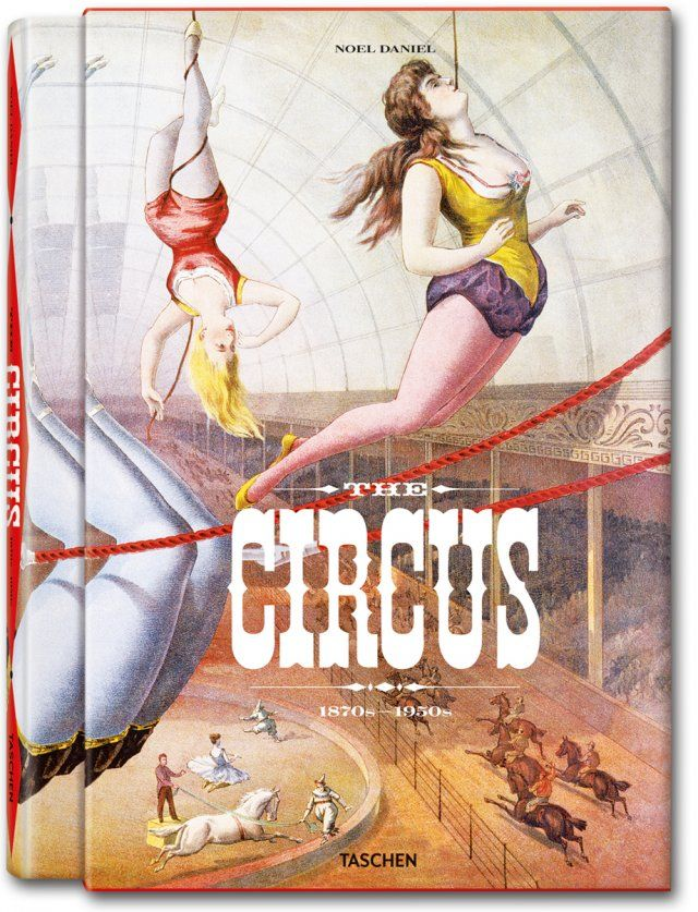 The Circus: 1870s-1950s designed by Andy Disl for TASCHEN