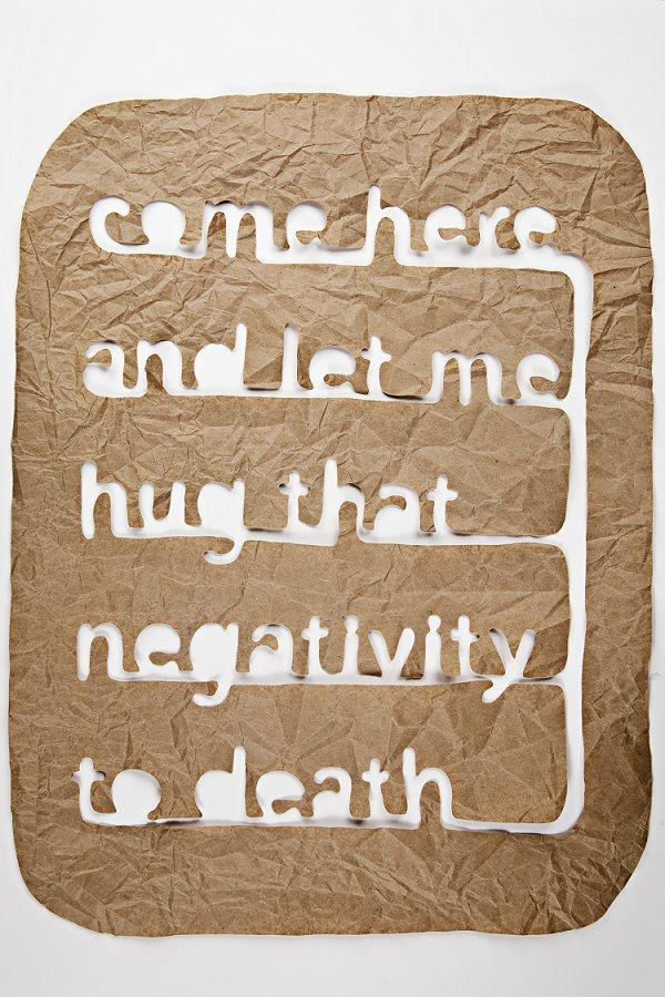 Matthew Hoffman, Come here and let me hug that negativity to death graphic typography