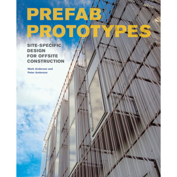 Prefab Prototypes Site Specific Design for Offsite Construction