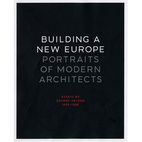 Building a New Europe: Portraits of Modern Architects, Essays by George Nelson, 1935-1936