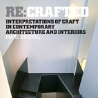 Re:Crafted Interpretations of Craft in Contemporary Architecture and Interiors