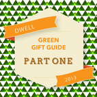 Dwell Green Gift Guide: Part One
