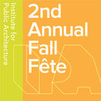 Institute for Public Architecture's 2nd Annual Fall Fête