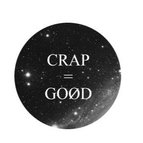 Crap equals good