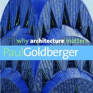 Goldberger Why Architecture Matters Crop1